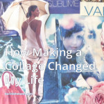 How Making a Collage Changed My Life