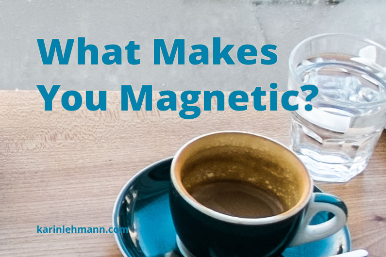 What Makes You Magnetic? 7 Tips to Nurture Your Essence.