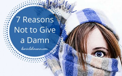 7 Reasons Not to Give a Damn …