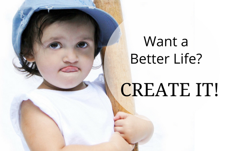 Want a Better Life? Create It.