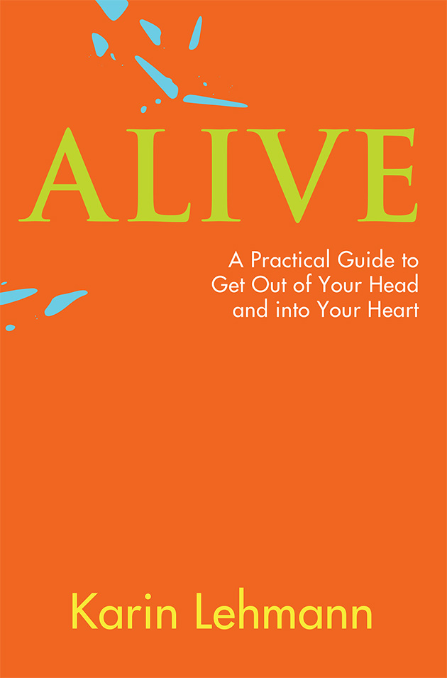ALIVE - A Practical Guide to Get Out of Your Head and into Your Heart
